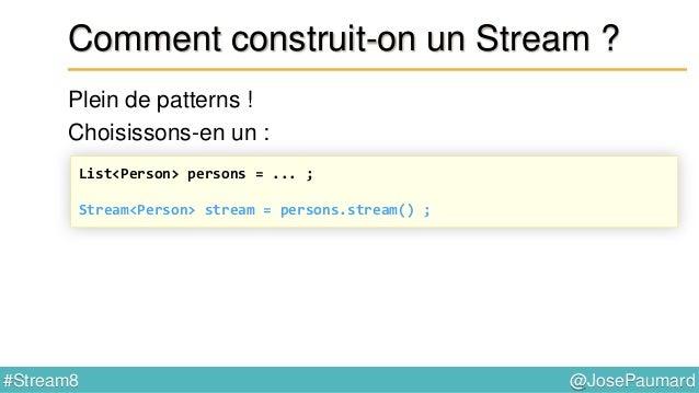 @JosePaumard#Stream8 Opérations sur un Stream Première opération : forEach() Method reference : List<Person> persons = ......