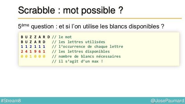 @JosePaumard#Stream8 Scrabble : et sur le plateau de jeu ? 7ème question : le « lettre compte double » ? Traduit en Java, ...