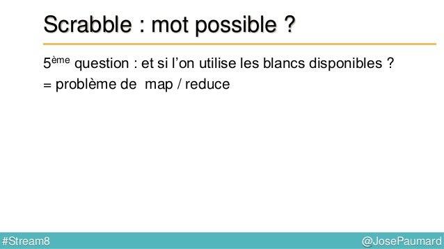 @JosePaumard#Stream8 Scrabble : et sur le plateau de jeu ? 7ème question : « lettre compte double » ? Stream.of( word.char...