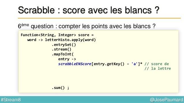 @JosePaumard#Stream8 Scrabble : et sur le plateau de jeu ? 7ème question : « lettre compte double » ? = problème de map / ...