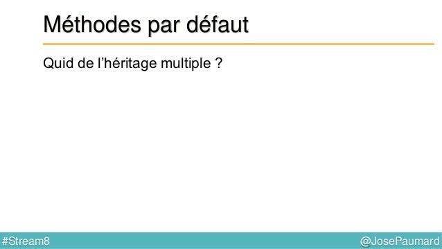 @JosePaumard#Stream8 Méthodes par défaut Java 8 amène l'héritage multiple d'implémentation