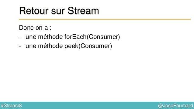 @JosePaumard#Stream8 Méthode filter() 3ème méthode : filter(Predicate) List<Person> liste = ... ; Stream<Person> stream = ...