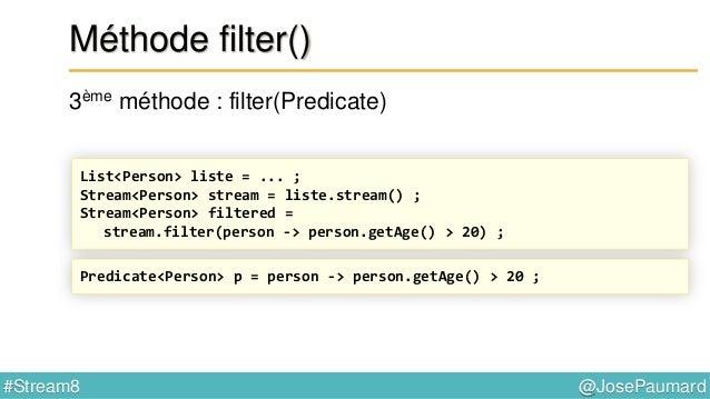 @JosePaumard#Stream8 Interface Predicate default Predicate<T> and(Predicate<? super T> other) { return t -> test(t) && oth...