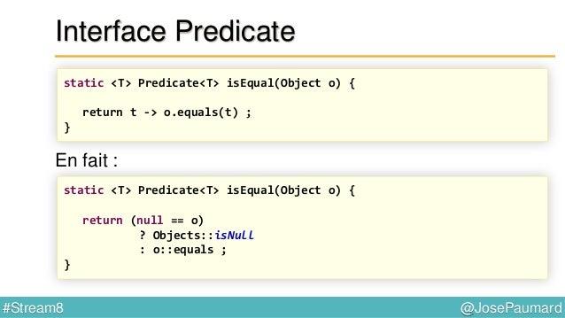 @JosePaumard#Stream8 Interface Predicate : remarque Dans ce code : Les deux streams stream et filtered sont différents La ...