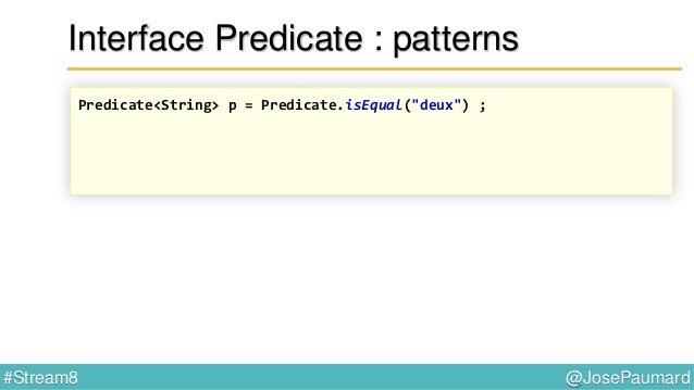 @JosePaumard#Stream8 Interface Predicate : remarque Question : qu'est-ce que j'ai dans cet objet ?