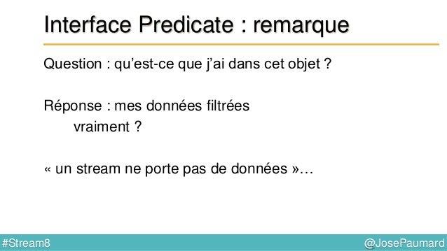 @JosePaumard#Stream8 Interface Predicate : remarque Question 2 : que se passe-t-il lors de l'exécution de ce code ? List<P...