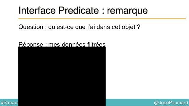 @JosePaumard#Stream8 Interface Predicate : remarque Question 2 : que se passe-t-il lors de l'exécution de ce code ? Répons...