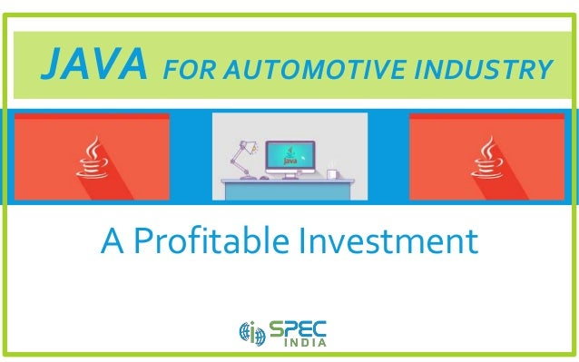 JAVA FOR AUTOMOTIVE INDUSTRY A Profitable Investment