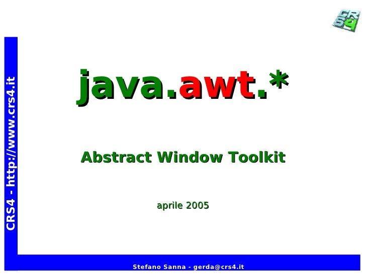 java.awt.* CRS4 - http://www.crs4.it                                 Abstract Window Toolkit                              ...