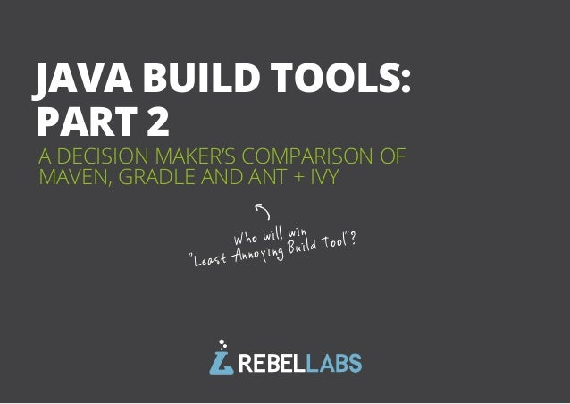 "A DECISION MAKER'S COMPARISON OF MAVEN, GRADLE AND ANT + IVY JAVA BUILD TOOLS: PART 2 Who will win ""Least Annoying Build T..."