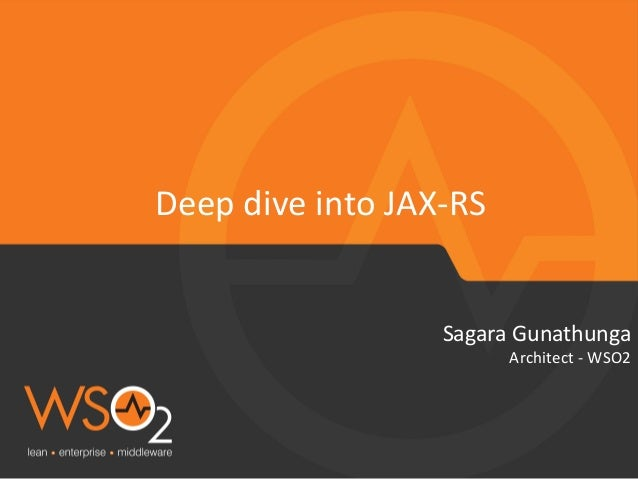 Sagara	   Gunathunga	    Architect	   -­‐	   WSO2	    Deep	   dive	   into	   JAX-­‐RS