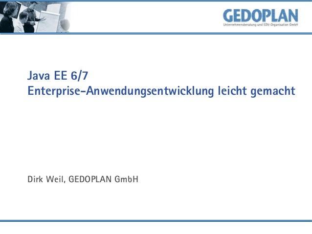 Java EE 6/7 Enterprise-Anwendungsentwicklung leicht gemacht  Dirk Weil, GEDOPLAN GmbH