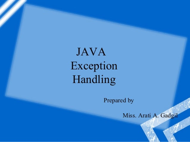 JAVA Exception Handling Prepared by Miss. Arati A. Gadgil