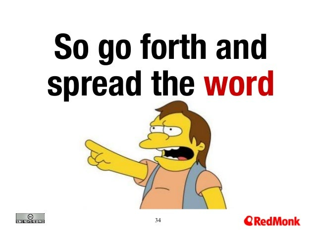 So go forth and spread the word  34