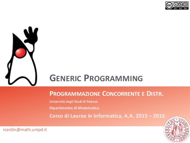 GENERIC PROGRAMMING PROGRAMMAZIONE CONCORRENTE E DISTR. Università degli Studi di Padova Dipartimento di Matematica Corso ...