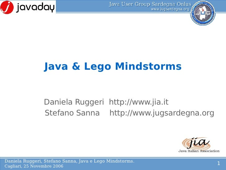 Java & Lego Mindstorms             L             o                  Daniela Ruggeri http://www.jia.it                  Ste...