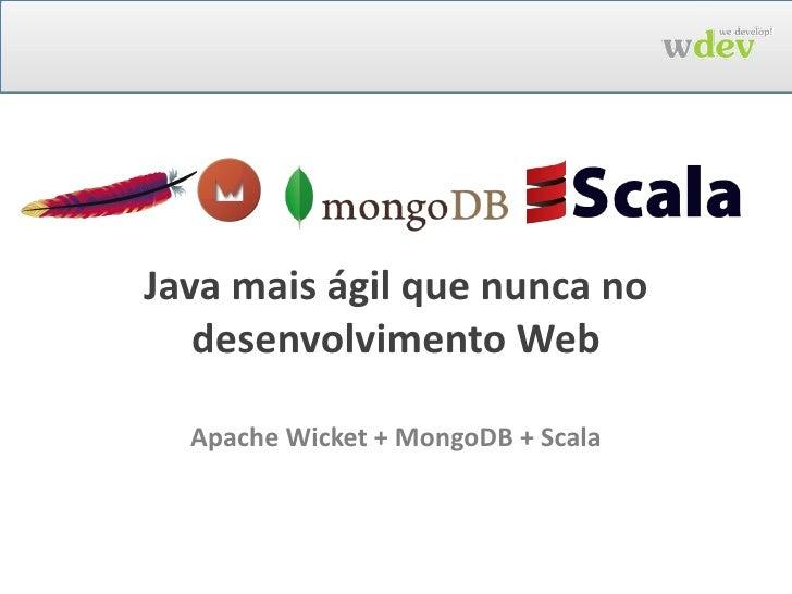 Java mais ágil que nunca no desenvolvimento Web Apache Wicket + MongoDB + Scala