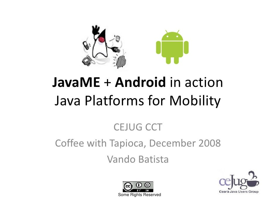 JavaME + Android in action Java Platforms for Mobility              CEJUG CCT Coffee with Tapioca, December 2008          ...