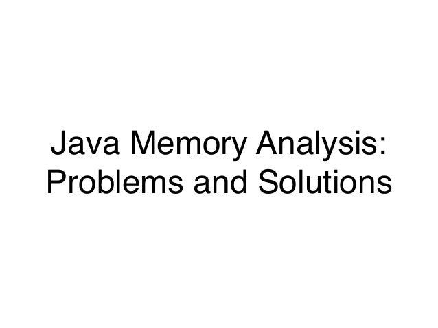 Java Memory Analysis: Problems and Solutions