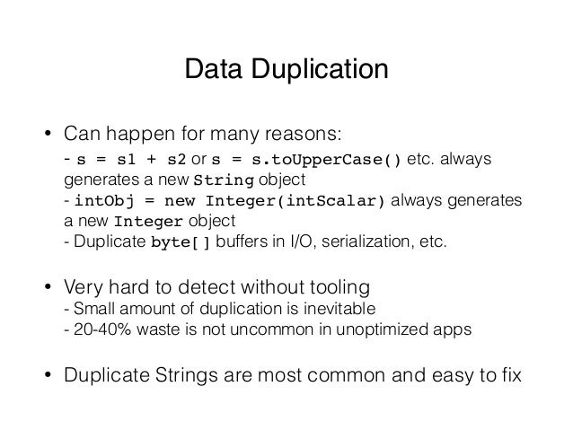 Data Duplication • Can happen for many reasons: - s = s1 + s2 or s = s.toUpperCase() etc. always generates a new String o...