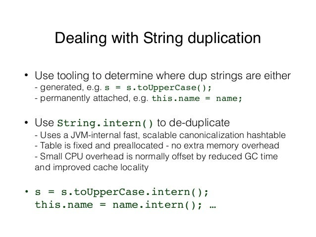 Dealing with String duplication • Use tooling to determine where dup strings are either - generated, e.g. s = s.toUpperCa...