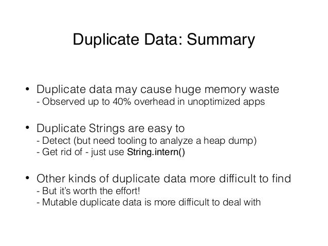 Duplicate Data: Summary • Duplicate data may cause huge memory waste - Observed up to 40% overhead in unoptimized apps • ...