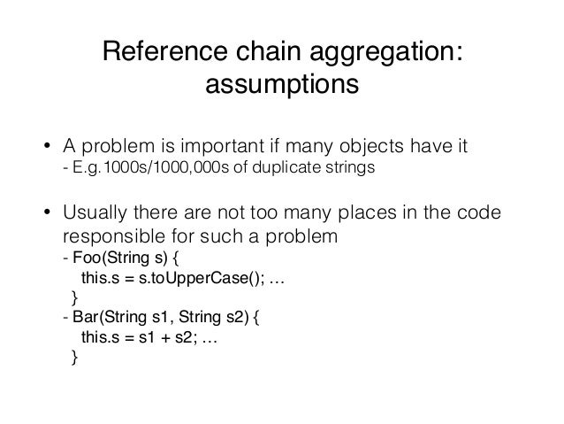 Reference chain aggregation: assumptions • A problem is important if many objects have it - E.g.1000s/1000,000s of duplic...