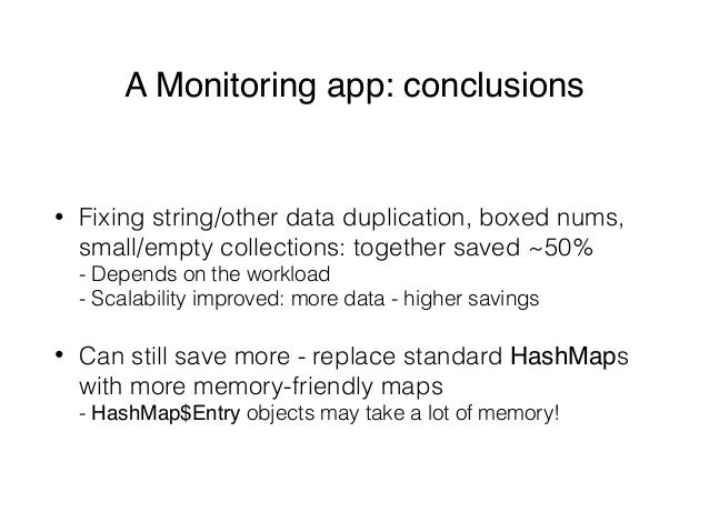 A Monitoring app: conclusions • Fixing string/other data duplication, boxed nums, small/empty collections: together saved ...