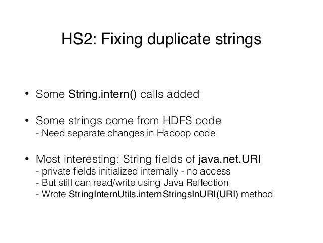 HS2: Fixing duplicate strings • Some String.intern() calls added • Some strings come from HDFS code - Need separate chang...