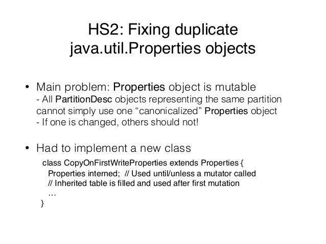 HS2: Fixing duplicate  java.util.Properties objects • Main problem: Properties object is mutable - All PartitionDesc obj...
