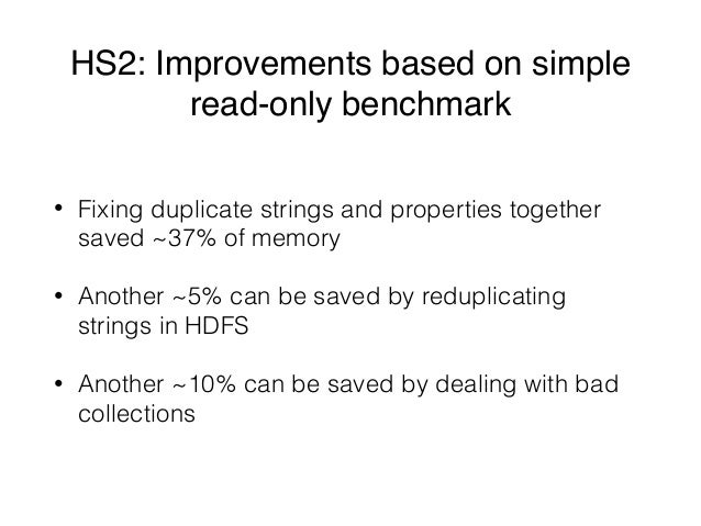 HS2: Improvements based on simple read-only benchmark • Fixing duplicate strings and properties together saved ~37% of mem...