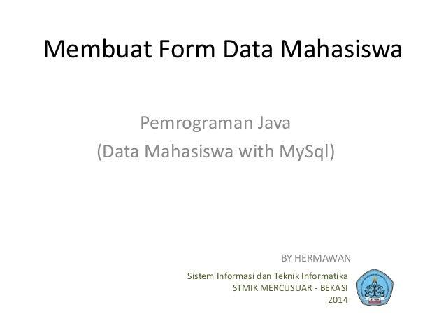 Membuat Form Data Mahasiswa Pemrograman Java (Data Mahasiswa with MySql) Sistem Informasi dan Teknik Informatika STMIK MER...