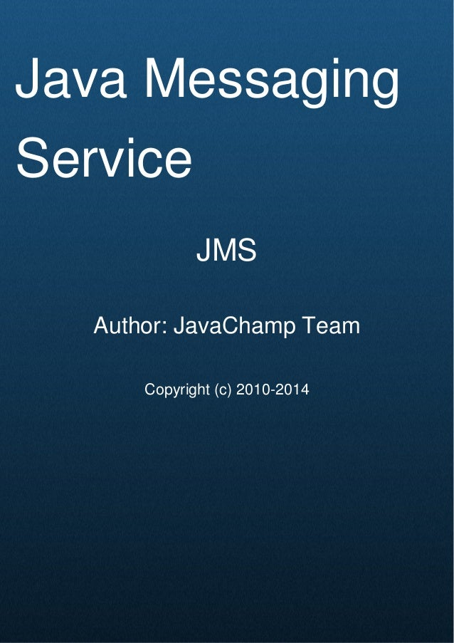 Cover Page Java Messaging Service JMS Author: JavaChamp Team Copyright (c) 2010-2014