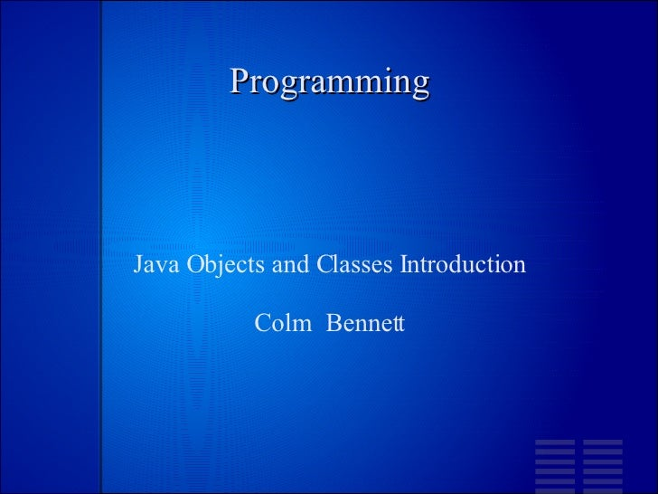 Programming Java Objects and Classes Introduction Colm  Bennett