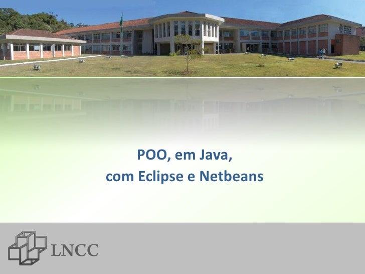 POO, em Java,com Eclipse e Netbeans