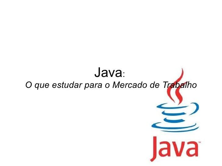Java :  O que estudar para o Mercado de Trabalho