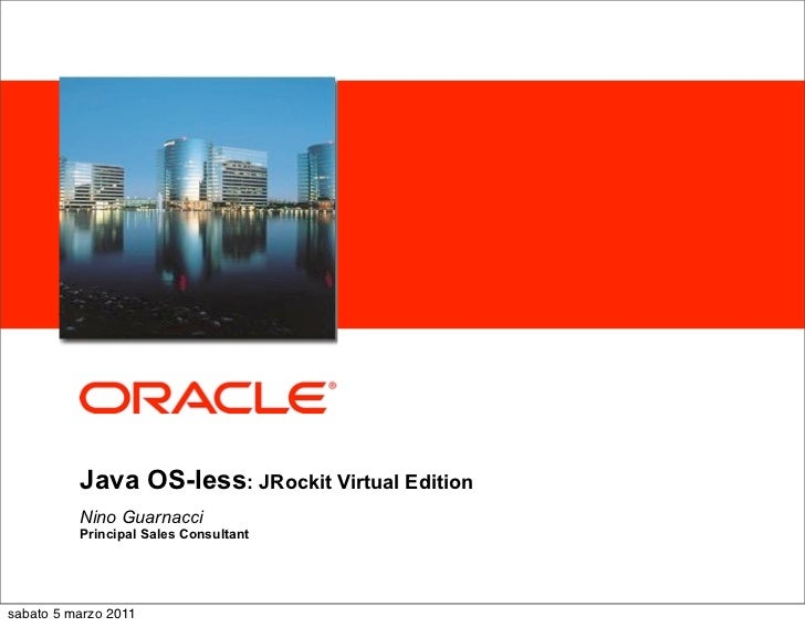 <Insert Picture Here>          Java OS-less: JRockit Virtual Edition          Nino Guarnacci          Principal Sales Cons...