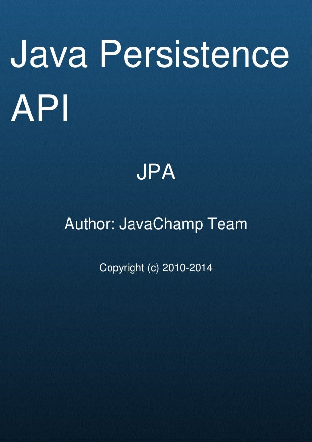 Cover Page Java Persistence API JPA Author: JavaChamp Team Copyright (c) 2010-2014