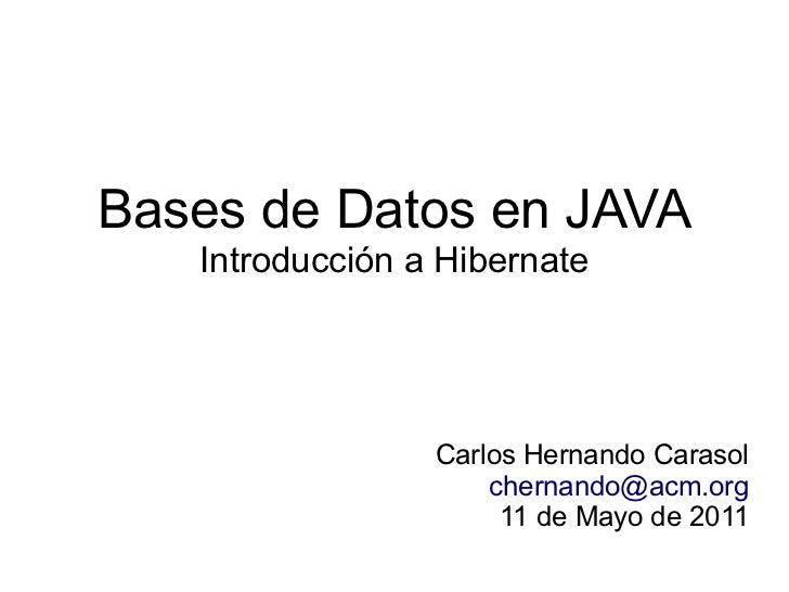 Bases de Datos en JAVA   Introducción a Hibernate                 Carlos Hernando Carasol                     chernando@ac...