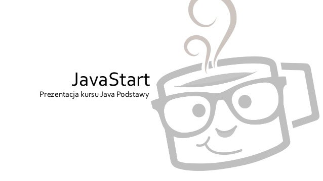 JavaStart  Prezentacja kursu Java Podstawy