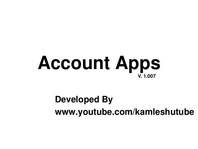 Account Apps Developed By www.youtube.com/kamleshutube V. 1.007