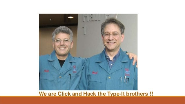 We are Click and Hack the Type-It brothers !!