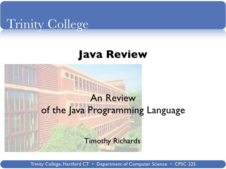 Trinity College                          Java Review                        An Review         of the Java Programming Lang...