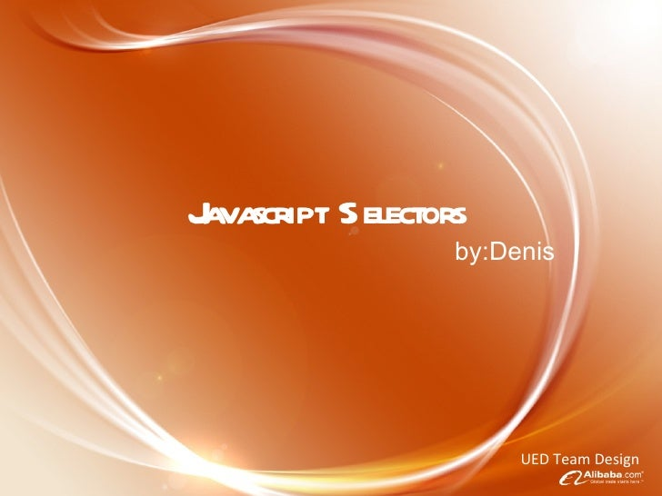 Javascript Selectors by:Denis UED Team Design