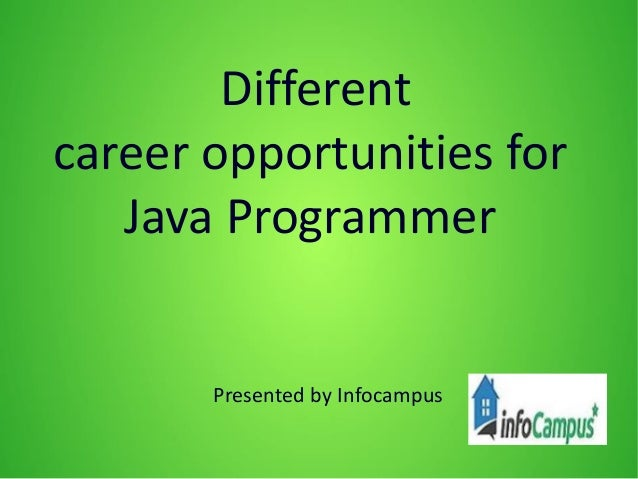 Different career opportunities for Java Programmer Presented by Infocampus