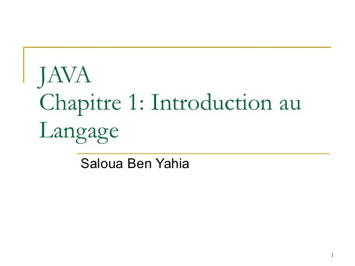 JAVA  Chapitre 1: Introduction au Langage Saloua Ben Yahia