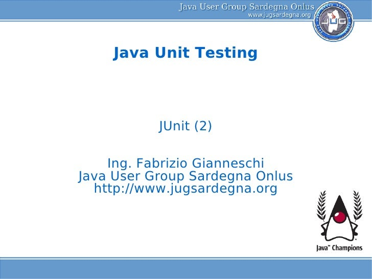 Java Unit Testing               JUnit (2)      Ing. Fabrizio Gianneschi Java User Group Sardegna Onlus   http://www.jugsar...