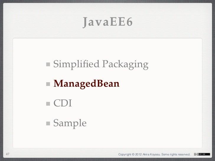 JavaEE6     Simplified Packaging     ManagedBean     CDI     Sample47               Copyright © 2012 Akira Koyasu. Some rig...