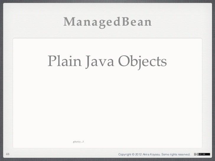 ManagedBean     Plain Java Objects        photo.348                Copyright © 2012 Akira Koyasu. Some rights reserved.
