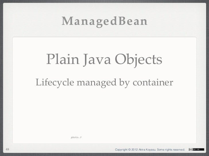 ManagedBean       Plain Java Objects     Lifecycle managed by container            photo.348                    Copyright ...